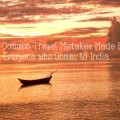 common travel mistakes to avoid in india