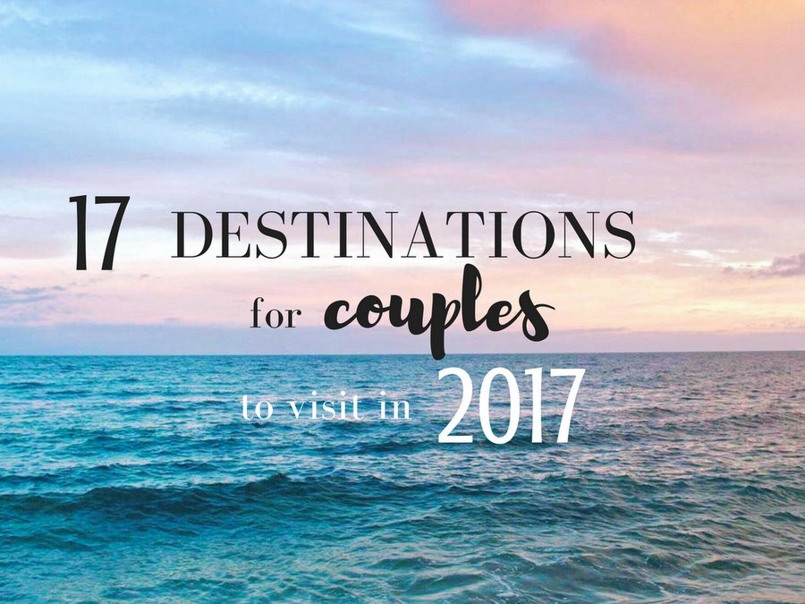17 top destinations for couples in 2017 hippie in heels for Best travel destinations for couples