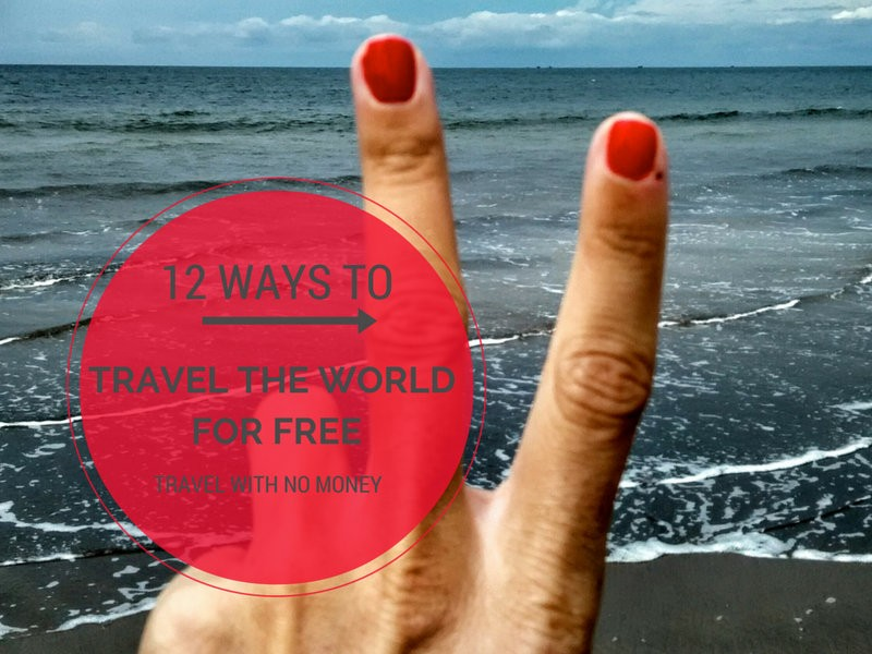 12 Ways to Travel the World for Free, how to travel with no money