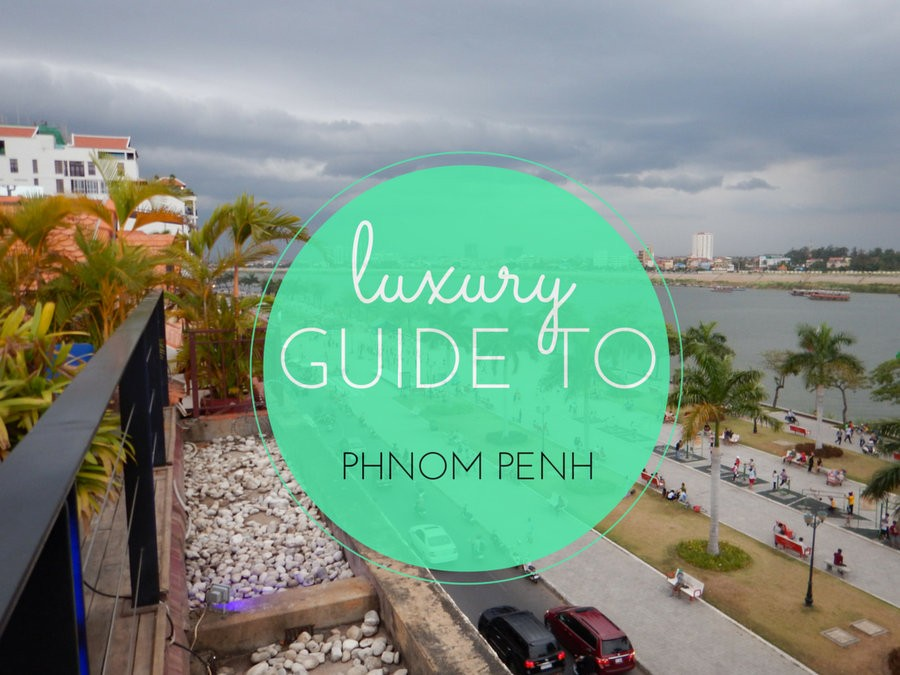 Luxury Guide to Phnom Penh
