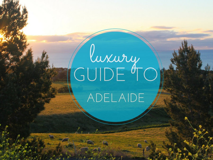 luxury guide to Adelaide