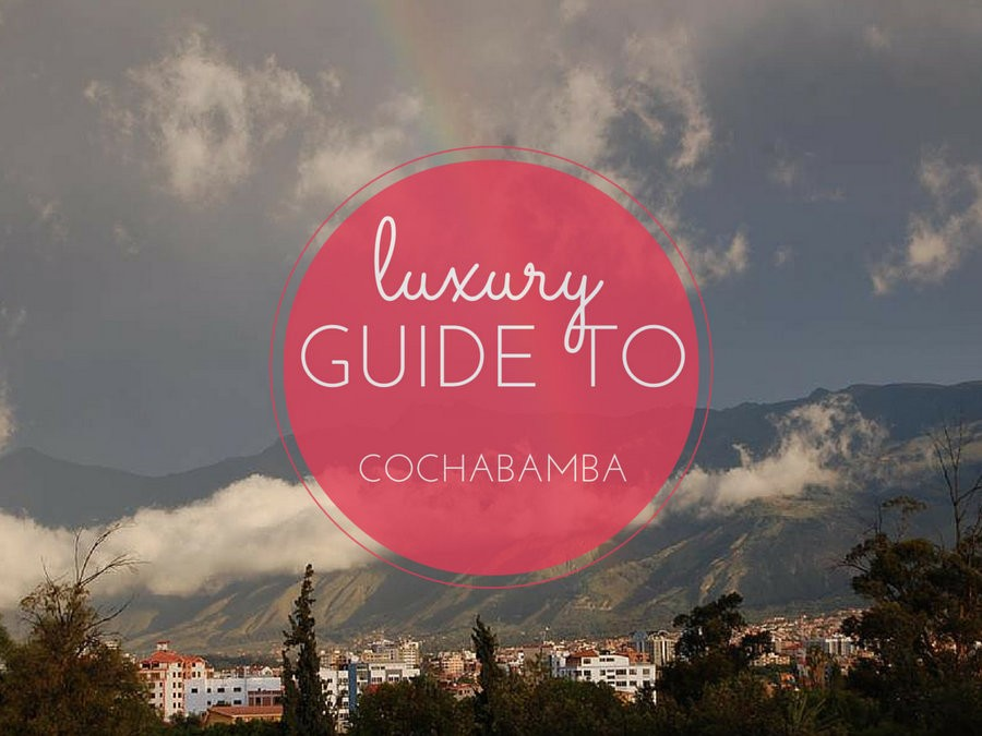 luxury guide to Cochabamba