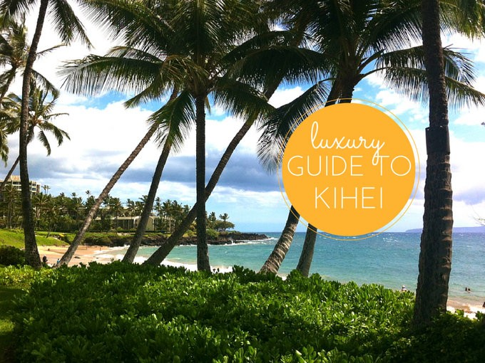 Luxury Guide to Kihei
