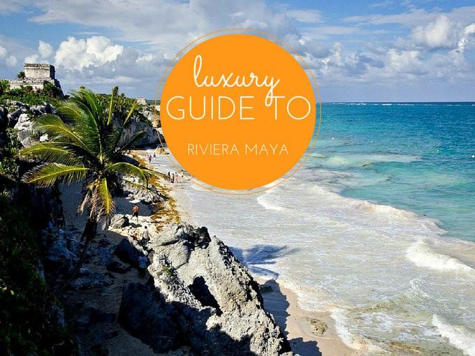 luxury guide to riviera maya