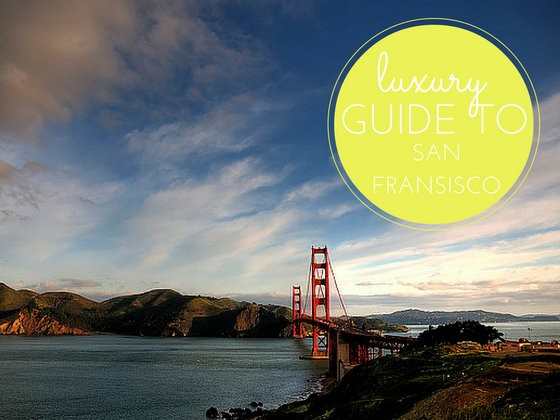 luxury guide to san fransisco