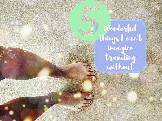 5 things i cant travel without
