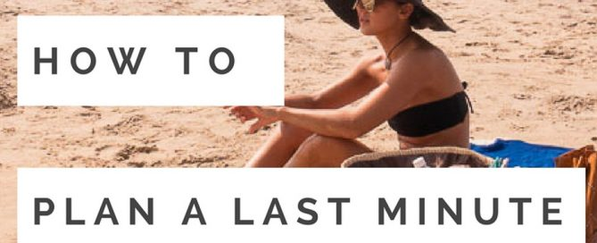 How to Plan a Last Minute Getaway Like a Travel Blogger