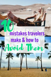 10 Mistakes Travelers Make & How to Avoid Them