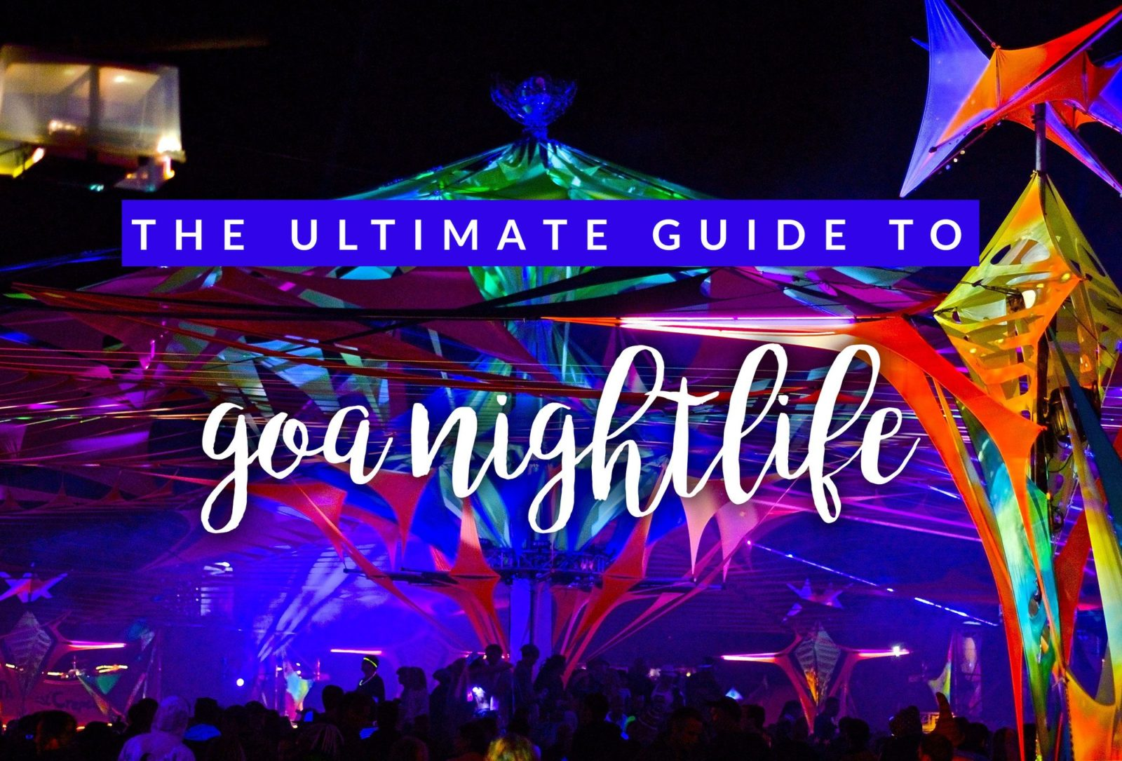 Goa Nightlife The 6 Most Popular Party Places In Goa Hippie In Heels