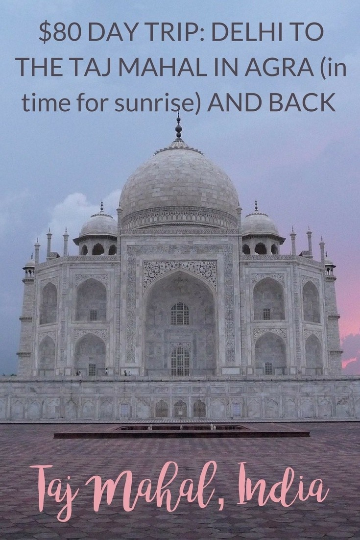 Delhi to Agra Easy & Cheap: How to Make a Day Trip to the Taj Mahal from Delhi