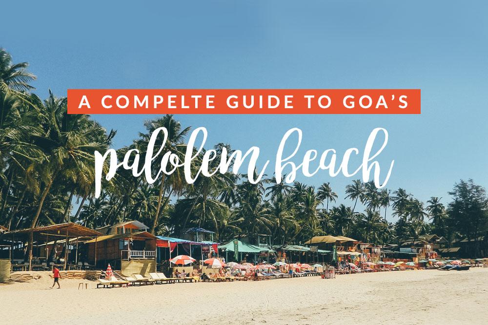 Guide to Palolem Beach, Goa, India