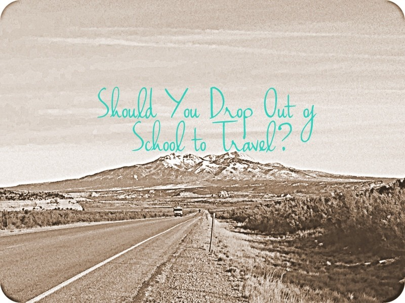 drop out of school to travel