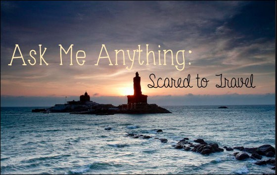 ask me anything scared to travel